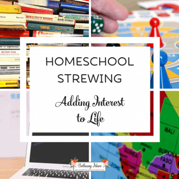 Homeschool Strewing Adding Interest to Life