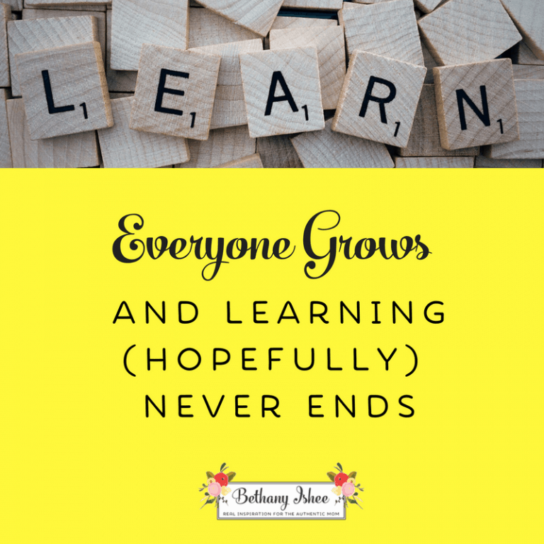 Everyone Grows and Learning (Hopefully) Never Ends