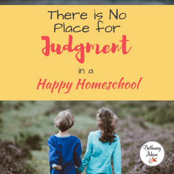 There is No Place for Judgment in a Happy Homeschool