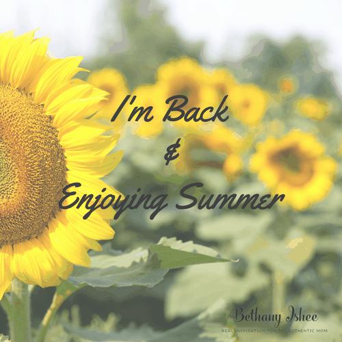 I'm Back and Enjoying Summer