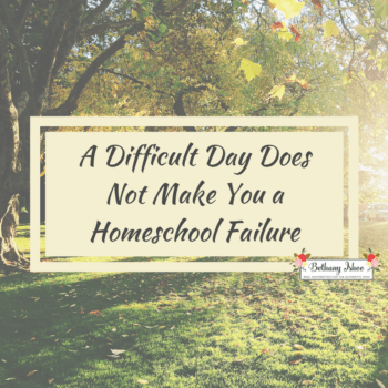 Difficult day does not mean you're a homeschool failure