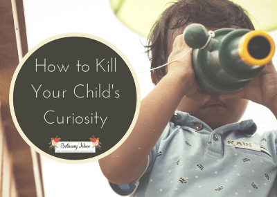 How to Kill Your Child's Curiosity in Six Easy Steps-Homeschool Mindset with Bethany Ishee