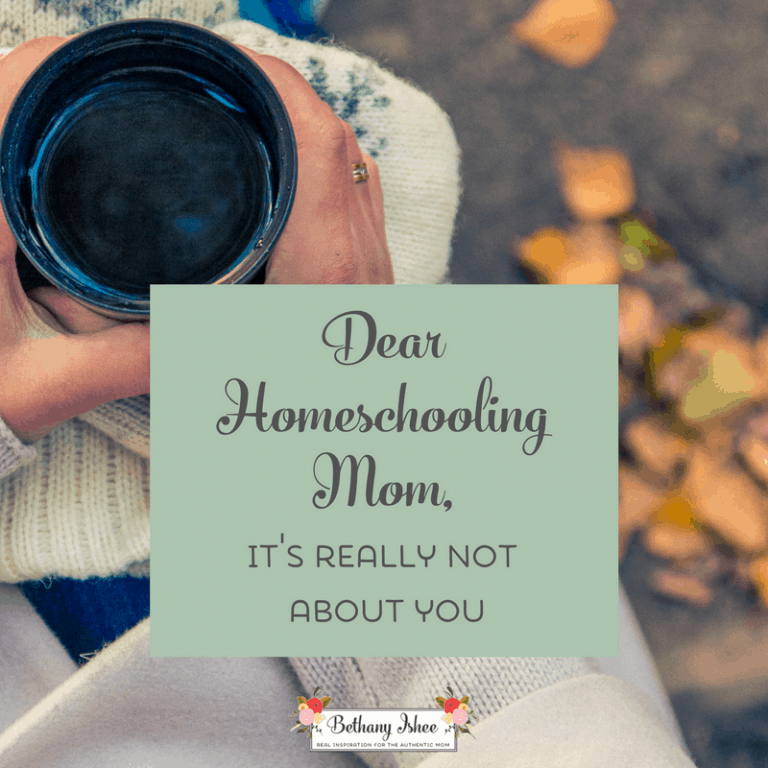Dear Homeschooling Mom, It's Really Not About You