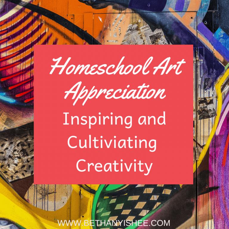 Homeschool Art Appreciation: Inspiring and Cultivating Creativity
