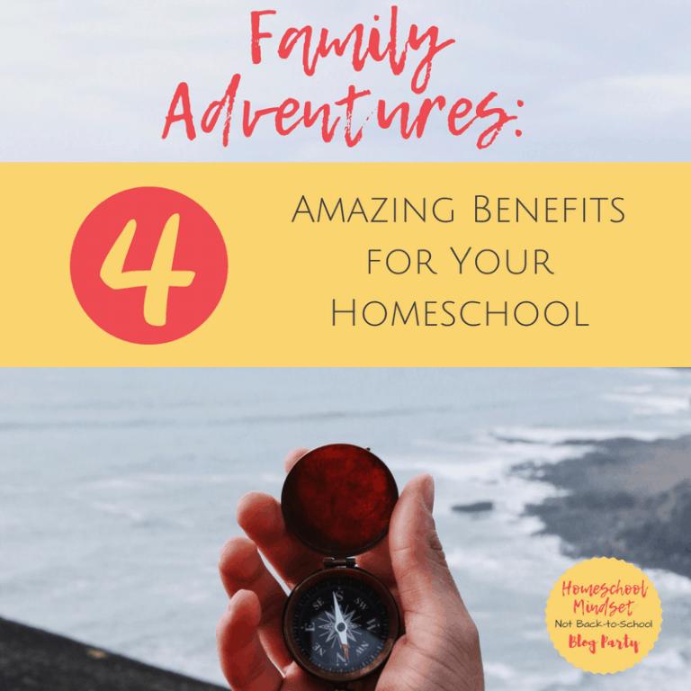 Family Adventures: 4 Amazing Benefits for Your Homeschool