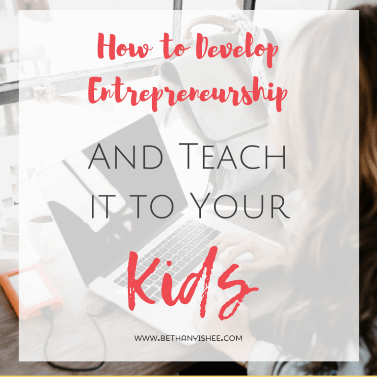 How to Develop Entrepreneurship and Teach it to Your Kids