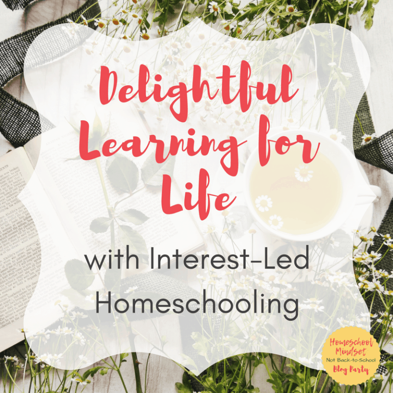 Delightful Learning for Life with Interest-Led Homeschooling