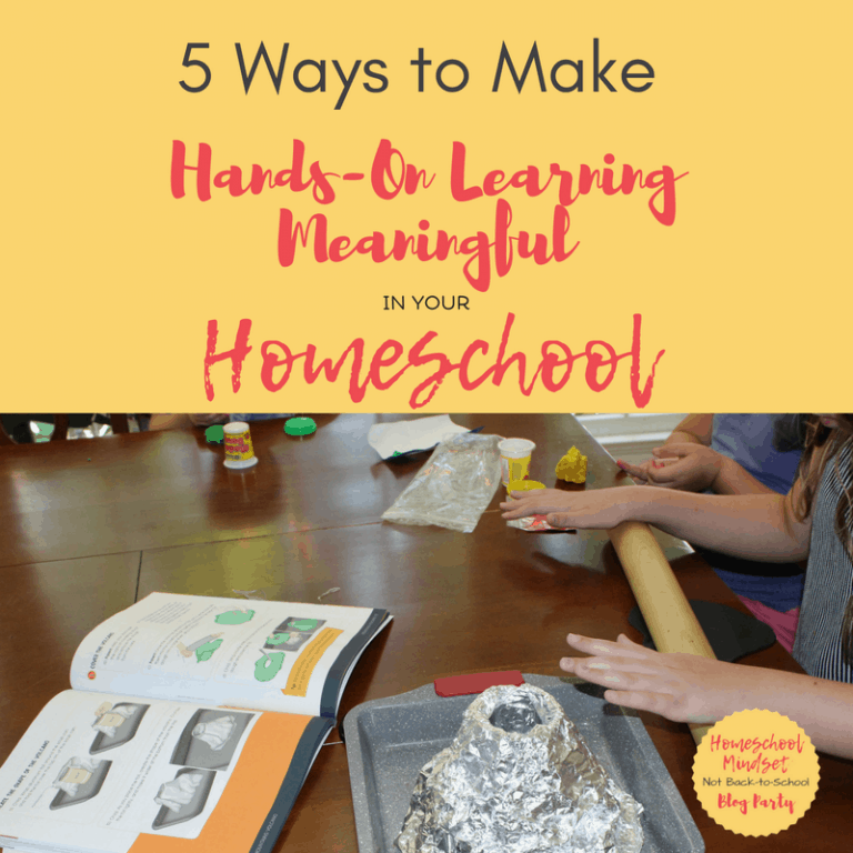 5 Ways to Make Hands-On Learning Meaningful in Your Homeschool