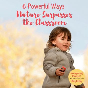 6 Powerful Ways Nature Surpasses the Classroom