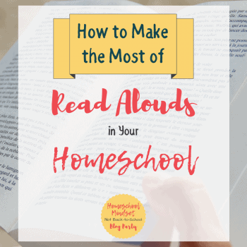How to Make the Most of Read Alouds in Your Homeschool