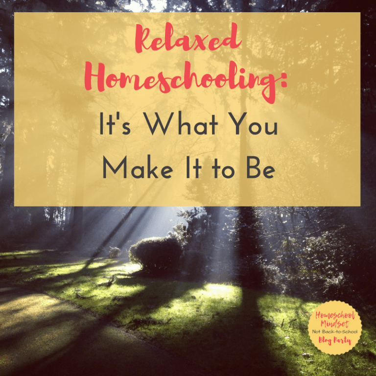 Relaxed Homeschooling: It's What You Make It to Be