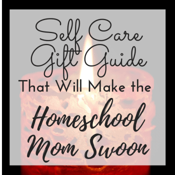 Self Care Gift guide for the Homeschool Mom