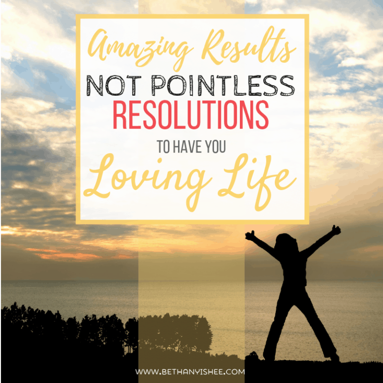 Amazing Results, Not Pointless Resolutions, To Have You Loving LIfe