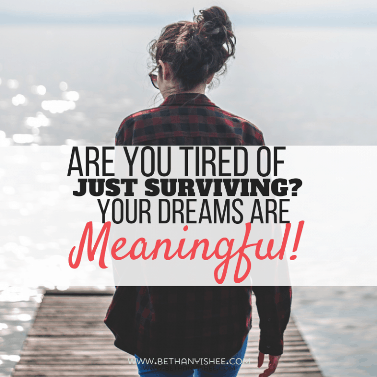 Are You Tired of Just Surviving? Your Dreams Are Meaningful!
