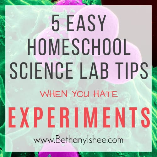 5 Easy Homeschool Science Lab Tips When You Hate Experiments