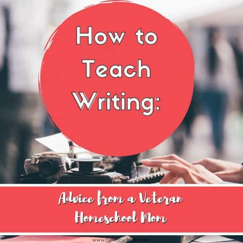 How to Teach Writing: Advice From a Veteran Homeschool Mom