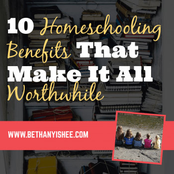 Homeschool benefits that make it all worthwhile.